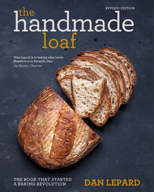 The Handmade Loaf The book that started a baking revolution