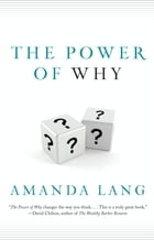 The Power of Why: Simple Questions That Lead to Success by Amanda Lang