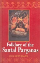 Folklore of the Santal Parganas by Cecil Henry Bompas