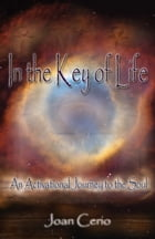 In the Key of Life: An Activational Journey to the Soul by Joan Cerio