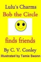 Bob, the Circle Finds Friends by C.V. Conley