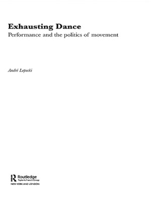 Exhausting Dance Performance and the Politics of Movement