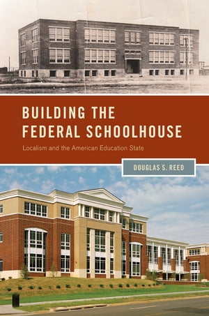 Building the Federal Schoolhouse Localism and the American Education State