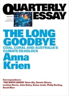 Quarterly Essay 66 The Long Goodbye: Coal, Coral and Australia's Climate Deadlock by Anna Krien