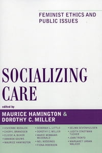 Socializing Care: Feminist Ethics and Public Issues