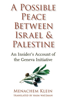 Book A Possible Peace Between Israel and Palestine: An Insider's Account of the Geneva Initiative by Menachem Klein