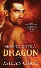 How to Date a Dragon by Ashlyn Chase