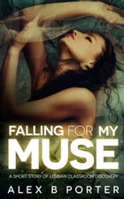 Falling For My Muse by Alex B Porter