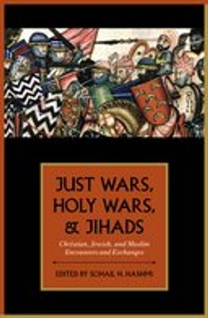 Just Wars,  Holy Wars,  and Jihads Christian,  Jewish,  and Muslim Encounters and Exchanges