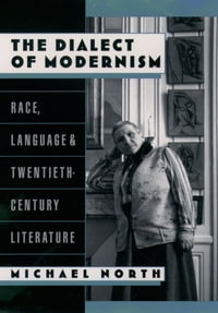 The Dialect of Modernism: Race, Language, and Twentieth-Century Literature