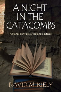 A Night in the Catacombs: Fictional Portraits of Ireland's Literati