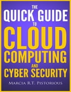 The Quick Guide to Cloud Computing and Cyber Security by Marcia R.T. Pistorious