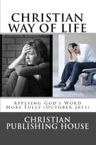 CHRISTIAN WAY OF LIFE Applying God's Word More Fully (October 2013) by Edward D. Andrews