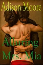 Alluring Mrs Mia by Adison Moore