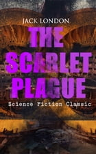 THE SCARLET PLAGUE (Science Fiction Classic): Post-Apocalyptic Adventure Novel by Jack London
