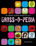Grossopedia: A Startling Collection of Repulsive Trivia You Won't Want to Know! by Rachel Federman