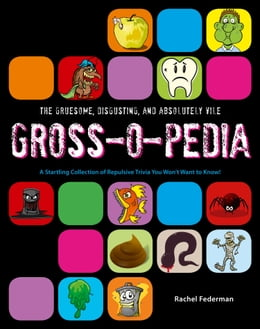 Book Grossopedia: A Startling Collection of Repulsive Trivia You Won't Want to Know! by Rachel Federman