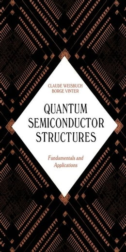 Book Quantum Semiconductor Structures: Fundamentals and Applications by Weisbuch, Claude