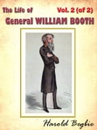 The Life of General WILLIAM BOOTH, Vol. 2 (of 2) [Annotated] by Harold Begbie