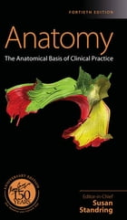 Gray's Anatomy E-Book: The Anatomical Basis of Clinical Practice by Susan Standring, PhD, DSc