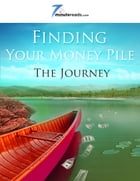 Finding Your Money Pile:The Journey by 7 Minute Reads
