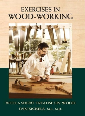 Exercises in Wood-Working With a Short Treatise on Wood