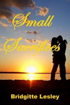 Small Sacrifices by Bridgitte Lesley