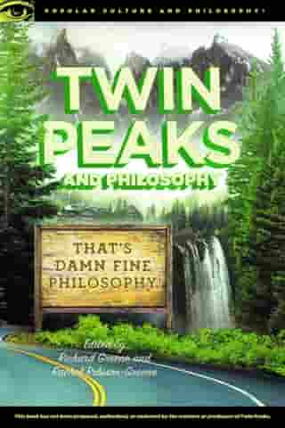 Twin Peaks and Philosophy: That's Damn Fine Philosophy!