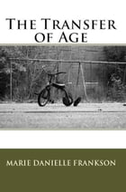 The Transfer of Age by Marie Danielle Frankson
