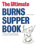 The Ultimate Burns Supper Book: A Practical (But Irreverant) Guide to Scotland's Greatest Celebration by McGinn, Clark