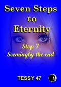 Seven Steps To Eternity: Step 7 Seemingly The End. 504da48c-dfb4-4b45-8b2b-d34edfbdef23