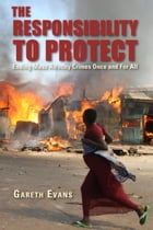 The Responsibility to Protect: Ending Mass Atrocity Crimes Once and For All