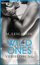 The Wild Ones: Verheißung - Roman by M. Leighton