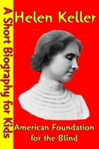 Helen Keller : American Foundation for the Blind: (A Short Biography for Children) by Best Children's Biographies