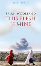 This Flesh Is Mine by Brian Woolland