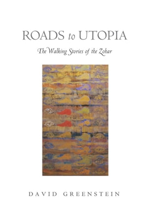 Roads to Utopia The Walking Stories of the Zohar
