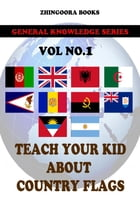 Teach Your Kids About Country Flags [Vol 1] by Zhingoora Books