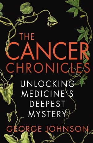 The Cancer Chronicles Unlocking Medicine's Deepest Mystery