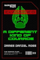 A Different Kind of Courage by James Daniel Ross