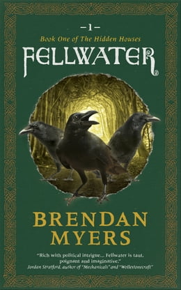 Book Fellwater: Book One of The Hidden Houses by Brendan Myers