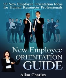 New Employee Orientation Guide: 90 New Employee Orientation Ideas for Human Resources Professionals
