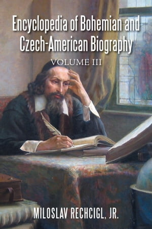 Encyclopedia of Bohemian and Czech-American Biography Volume Iii