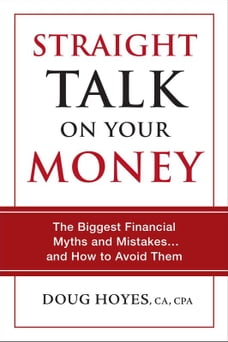 Straight Talk on Your Money: The Biggest Financial Myths and Mistakes . . . and How to Avoid Them