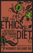 The Ethics of Diet: An Anthology of Vegetarian Thought by Howard Williams