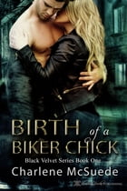 Birth of a Biker Chick by Charlene McSuede