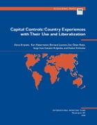 Capital Controls: Country Experiences with Their Use and Liberalization