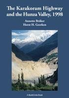 The Karakoram Highway and the Hunza Valley, 1998: History, Culture, Experiences by Horst H. Geerken
