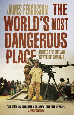The World's Most Dangerous Place Inside the Outlaw State of Somalia