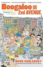 Boogaloo on 2nd Avenue: A Novel of Pastry, Guilt, and Music by MARK KURLANSKY