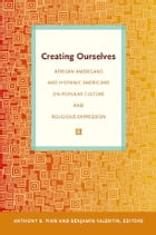 Creating Ourselves: African Americans and Hispanic Americans on Popular Culture and Religious…